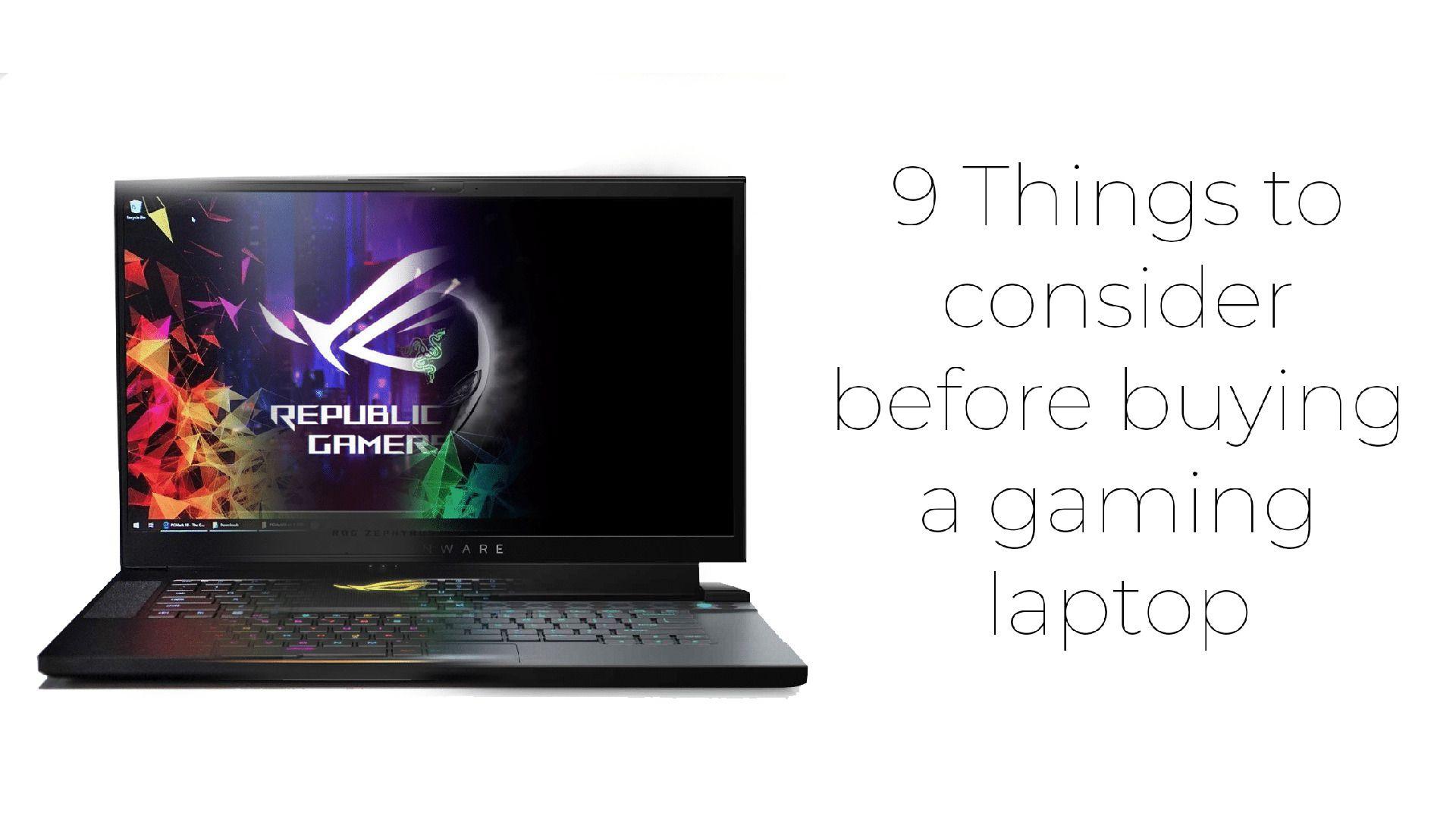 9 things consider before buying gaming laptop